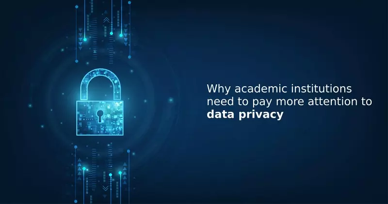 Why academic institutions need to pay more attention to data privacy | Eduwonka